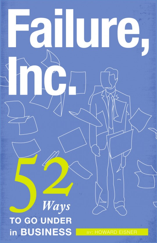 A View of the book cover Failure, Inc. 52 Ways to go Under in Business